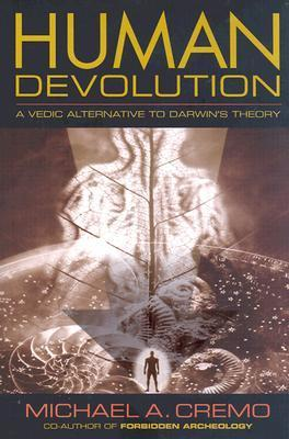 Human Devolution: A Vedic Alternative to Darwins Theory  by  Michael A. Cremo