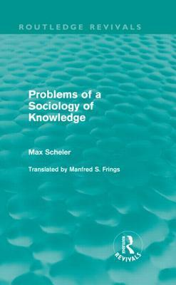 Problems of a Sociology of Knowledge  by  Max Scheler