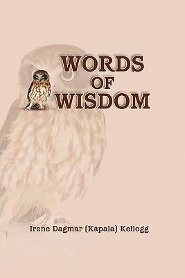 Words of Wisdom Irene Dagmar (Kapala) Kellogg