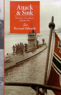Attack & Sink: The Battle of the Atlantic Summer 1941 Bernard Edwards