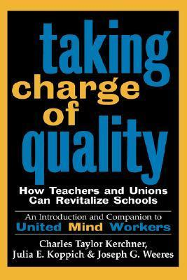 Taking Charge of Quality: How Teachers and Unions Can Revitalize Schools Charles Taylor Kerchner