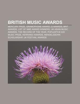 British Music Awards: Mercury Prize, Gramophone Award, Q Awards, Brit Awards, List of Nme Award Winners, UK Asian Music Awards  by  Books LLC