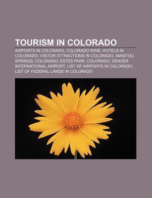 Tourism in Colorado: Airports in Colorado, Colorado Wine, Hotels in Colorado, Visitor Attractions in Colorado, Manitou Springs, Colorado Source Wikipedia