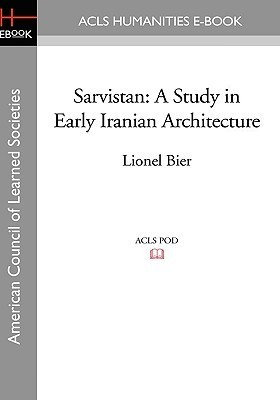 Sarvistan: A Study in Early Iranian Architecture  by  Lionel Bier