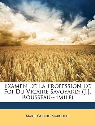 Examen de La Profession de Foi Du Vicaire Savoyard: J.J. Rousseau--Emile Marie G raud Marceille