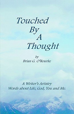 Touched  by  a Thought by Brian G. ORourke
