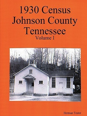 1930 Census Johnson County Tennessee Volume I  by  Herman Tester