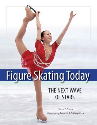 Figure Skating Today: The Next Wave of Stars Gerard Chataigneau