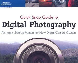 Quick Snap Guide to Digital Photography: An Instant Start-Up Manual for New Digital Camera Owners  by  David D. Busch