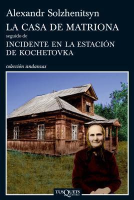 La casa de Matriona seguido de Incidente en la estación de Kochetovka Aleksandr Solzhenitsyn