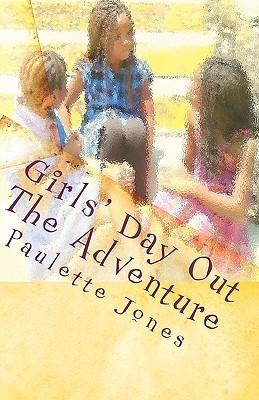 Girls Day Out: The Adventure Paulette Jones
