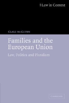 Families and the European Union: Law, Politics and Pluralism Clare McGlynn