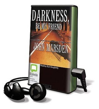 Darkness Be My Friend (The Tomorrow Series, #2) John Marsden