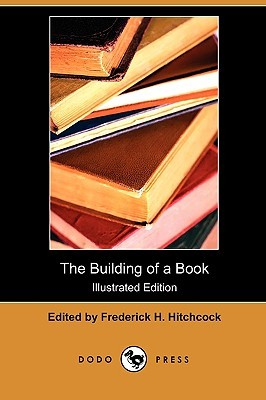 The Building of a Book (Illustrated Edition)  by  Frederick H. Hitchcock