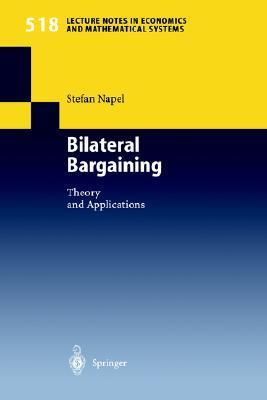 Bilateral Bargaining: Theory and Applications  by  Stefan Napel