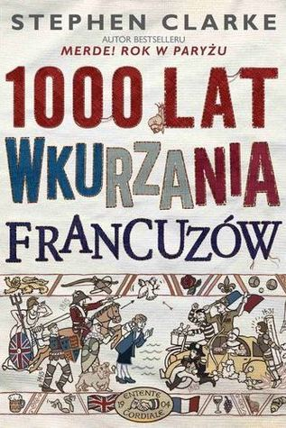 1000 lat wkurzania Francuzów  by  Stephen Clarke
