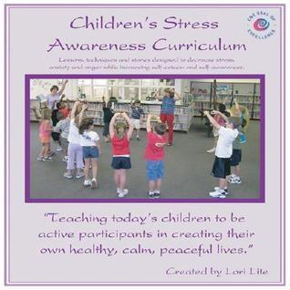 Childrens Awareness Curriculum: Meditation/Relaxation Lessons Designed To Decrease Stress And Anxiety While Increasing Self Esteem And Self Awareness Lori Lite