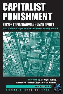 Capitalist Punishment: Prison Privatization and Human Rights Andrew Coyle