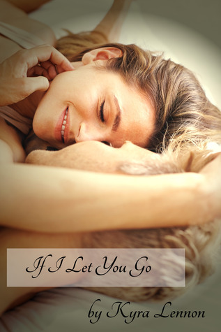 If I Let You Go  by  Kyra Lennon