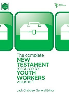 The Complete New Testament Resource for Youth Workers, Volume 1  by  Jack  Crabtree