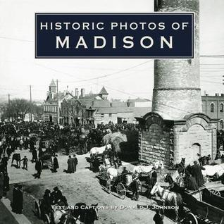 Historic Photos of Madison  by  Donald J.  Johnson
