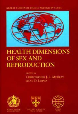 Health Dimensions of Sex and Reproduction: The Global Burden of Sexually Transmitted Diseases, HIV, Maternal Conditions, Perinatal Disorders, and Congenital Anomalies  by  Christopher J. L. Murray