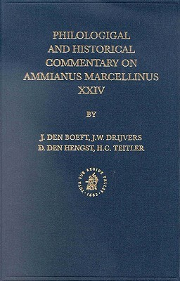 Philological And Historical Commentary On Ammianus Marcellinus Xxiv Jan Willem Drijvers