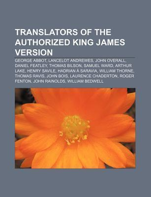 Translators of the Authorized King James Version: George Abbot, Lancelot Andrewes, John Overall, Daniel Featley, Thomas Bilson, Samuel Ward  by  Source Wikipedia