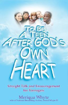 To Be a Teen After Gods Own Heart: Straight Talk and Encouragement for Teenagers Meriqua Whyte