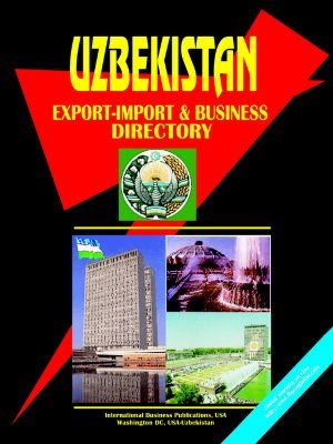 Uzbekistan Export Import and Business Directory  by  USA International Business Publications