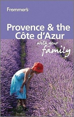 Frommers Provence and Cote DAzur with Your Family Louise Simpson