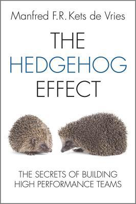 The Hedgehog Effect: Executive Coaching and the Secrets of Building High Performance Teams  by  Manfred F.R. Kets de Vries