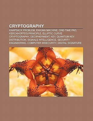 Cryptography: Knapsack Problem, Enigma Machine, One-Time Pad, Kerckhoffss Principle, Elliptic Curve Cryptography, Decipherment, Key  by  Source Wikipedia