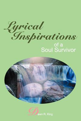Lyrical Inspirations of a Soul Survivor  by  Dawn R. King