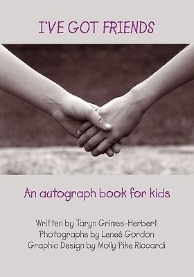 Ive Got Friends: An Autograph Book for Kids  by  Taryn Grimes-Herbert