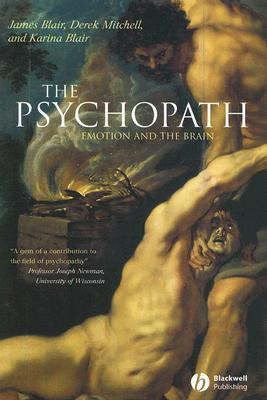 The Psychopath: Emotion and the Brain  by  James Blair