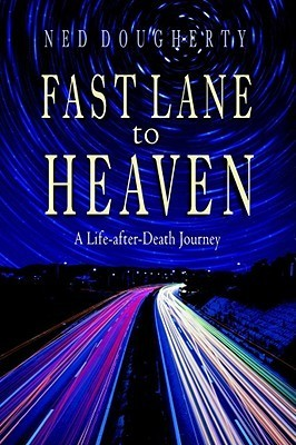 Fast Lane to Heaven: A Life-After-Death Journey  by  Ned Dougherty