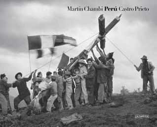 Martin Chambi & Juan Manuel Castro Prieto: Peru Juan Manuel Castro Prieto