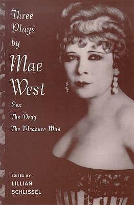 Three Plays Mae West: Sex / The Drag / The Pleasure Man by Mae West