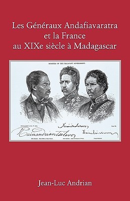 Les Gnraux Andafiavaratra Et La France Au Xixe Siecle Madagascar  by  Jean-Luc Andrian
