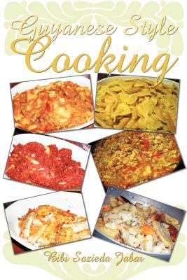 Guyanese Style Cooking  by  Bibi Sazieda Jabar