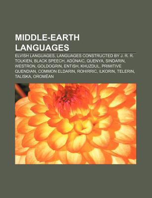 Middle-Earth Languages: Elvish Languages, Languages Constructed J. R. R. Tolkien, Black Speech, Ad Naic, Quenya, Sindarin, Westron by Source Wikipedia