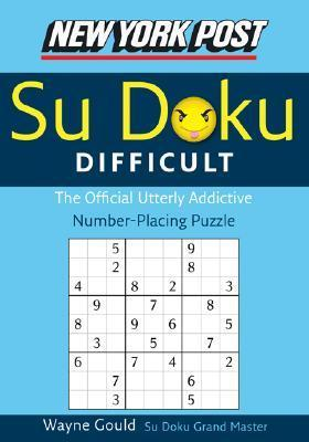 New York Post Difficult Sudoku: The Official Utterly Adictive Number-Placing Puzzle  by  Wayne Gould