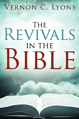 The Revivals in the Bible  by  Vernon C. Lyons