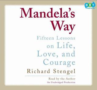 Mandelas Way: Fifteen Lessons on Life, Love, and Courage  by  Richard Stengel