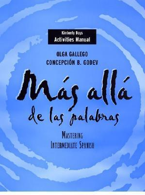 Activities Manual to Accompany Mas Alla de Las Palabras: Mastering Intermediate Spanish  by  Olga Gallego