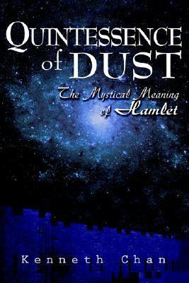 Quintessence of Dust: The Mystical Meaning of Hamlet Kenneth K.C. Chan