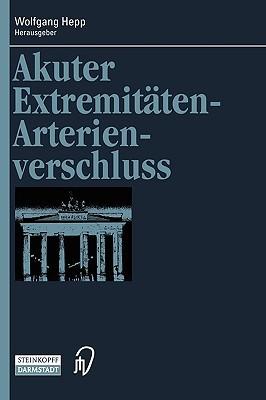 Akuter Extremitäten-Arterienverschluss (Berliner Gefäßchirurgische Reihe Bd. 7)  by  Wolfgang Hepp