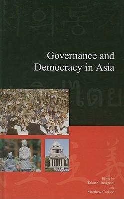 Governance and Democracy in Asia  by  Takashi Inoguchi