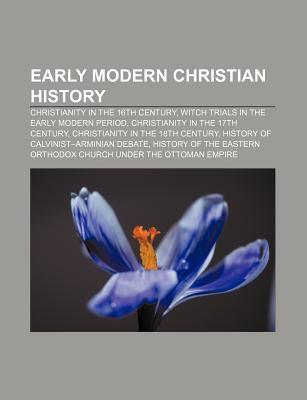 Early Modern Christian History: Christianity in the 16th Century, Witch Trials in the Early Modern Period, Christianity in the 17th Century Source Wikipedia